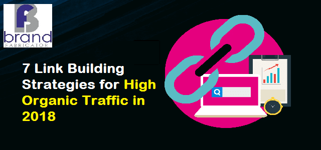 7 Link Building Strategies for High Organic Traffic in 2018